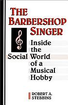 The barbershop singer : inside the social world of a musical hobby