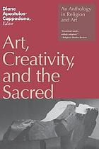Art, creativity, and the sacred : an anthology in religion and art