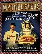 Mythbusters : the explosive truth behind 30 of the most perplexing urban legends of all time