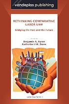 Rethinking comparative labor law : bridging the past and the future