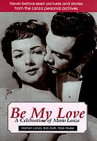 Be my love : a celebration of Mario Lanza ; never-before-seen pictures and stories from the Lanza personal archives