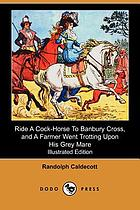 Ride a-cock horse to Banbury + [i.e. cross] & A farmer went trotting upon his grey mare