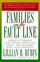 Families on the fault line : America's working class speaks about the family, the economy, race, and ethnicity