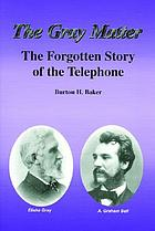 The Gray matter : the forgotten story of the telephone