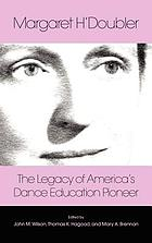 Margaret H'Doubler : the legacy of America's dance education pioneer