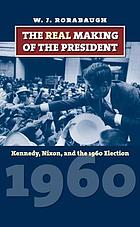 The real making of the president : Kennedy, Nixon, and the 1960 election