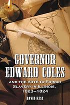 Governor Edward Coles and the vote to forbid slavery in Illinois, 1823-1824