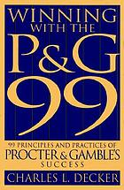Winning with the P & G 99 : 99 principles and practices of Proctor & Gamble's success