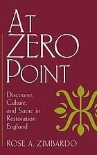 At zero point : discourse, culture, and satire in Restoration England