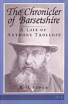 The chronicler of Barsetshire : a life of Anthony Trollope