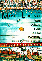 Meister Eckhart, from whom God hid nothing : sermons, writings, and sayings