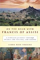 On the road with Francis of Assisi : a timeless journey through Umbria and Tuscany, and beyond
