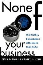 None of your business : world data flows, electronic commerce, and the European privacy directive