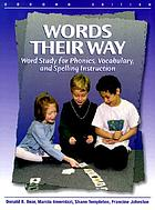 Words their way : word study for phonics, vocabulary, and spelling instruction