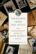 Treasures from the attic : the extraordinary story of Anne Frank's family