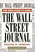 The Dow Jones-Irwin guide to using the Wall Street journal