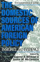 The domestic sources of American foreign policy : insights and evidence