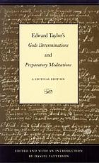 Edward Taylor's Gods determinations ; and, Preparatory meditations : a critical edition