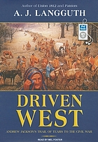 Driven west : [Andrew Jackson's trail of tears to the Civil War]