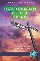 Regression to the mean : a novel of evaluation politics