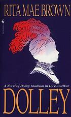 Dolley : a novel of Dolley Madison in love and war