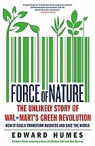 Force of nature : the unlikely story of Wal-Mart's green revolution