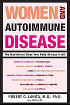 Women and autoimmune disease : the mysterious ways your body betrays itself