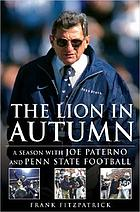The lion in autumn : a season with Joe Paterno and Penn State Football