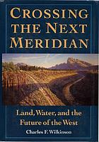 Crossing the next meridian : land, water, and the future of the West
