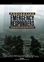Protecting emergency responders : lessons learned from terrorist attacks