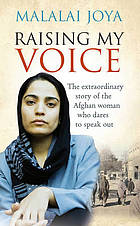 The extraordinary story of the Afghan woman who dares to speak out Raising my voice : the extraordinary story of the Afghan woman who dares to speak out