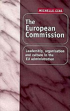 The European Commission : leadership, organisation, and culture in the EU administration