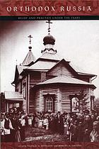 Orthodox Russia : belief and practice under the tsars