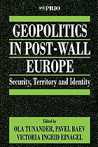 Geopolitics in post-wall Europe : security, territory and identity