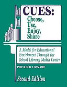 CUES : choose, use, enjoy, share : a model for educational enrichment through the school library media center