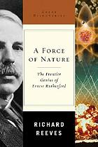 A force of nature : the frontier genius of Ernest Rutherford