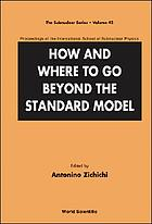 How and where to go beyond the standard model : proceedings of the International School of Subnuclear Physics