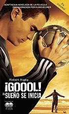 ¡Goool! : el sueño se inicia-- : versión novelada