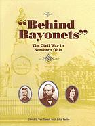 "Behind bayonets"" : the Civil War in northern Ohio"