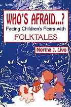 Who's afraid--? : facing children's fears with folktales