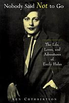 Nobody said not to go : the remarkable life of Emily Hahn