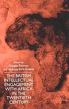 The British intellectual engagement with Africa in the twentieth century