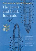 The Lewis and Clark journals : an American epic of discovery : the abridgment of the definitive Nebraska edition The Lewis and Clark journals : an American epic of discovery