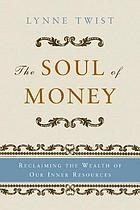 The soul of money : reclaiming the wealth of our inner resources
