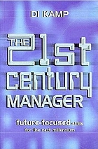 The 21st century manager : future-focused skills for the next millennium