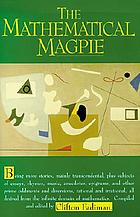 The mathematical magpie; being more stories, mainly transcendental, plus subsets of essays, rhymes, music, anecdotes, epigrams and other prime oddments and diversions, rational or irrational, all derived from the infinite domain of mathematics