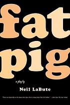 Fat pig : a play