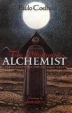 The illustrated Alchemist : a fable about following your dream