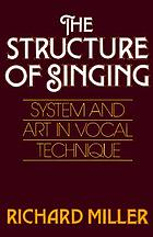 The structure of singing : system and art in vocal technique