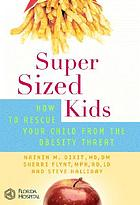 Super-sized kids : how to rescue your child from the obesity threat